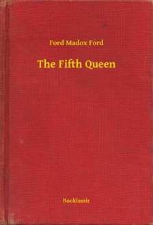 Ford Madox Ford - The Fifth Queen [eKönyv: epub, mobi]