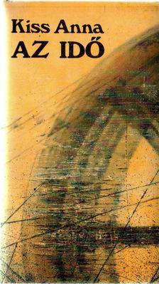KISS ANNA - Az idő [antikvár]