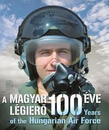 Szerkesztette: Tőrös István - A Magyar Légierő 100 éve