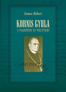 Somos Róbert - Kornis Gyula, a filozófus és politikus