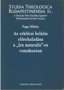 """Papp Miklós - Az erkölcsi belátás előrehaladása a """"lex naturalis""""-ra vonatkozóan [antikvár]"""
