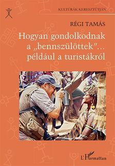 """Régi Tamás - Hogyan gondolkodnak a """"bennszülöttek""""... például a turistákról"""