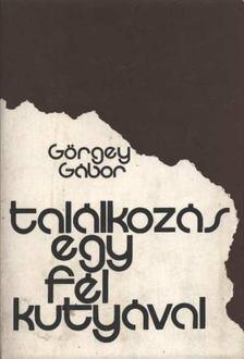 Görgey Gábor - Találkozás egy fél kutyával [antikvár]