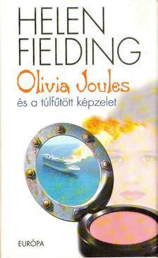 Helen Fielding - Olivia Joules és a túlfűtött képzelet [antikvár]