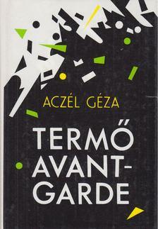 Aczél Géza - Termő avantgarde [antikvár]