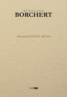 Wolfgang Borchert - Wolfgang Borchert összegyűjtött művei [eKönyv: pdf, epub, mobi]
