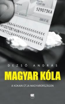 Dezső András - Magyar kóla - A kokain útja Magyarországon [eKönyv: epub, mobi]