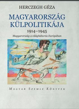 Hercegh Géza - Magyarország külpolitikája   1914-1945