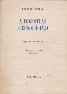 Huszár György, Földvári Imre dr. - A fogpótlás technológiája [antikvár]