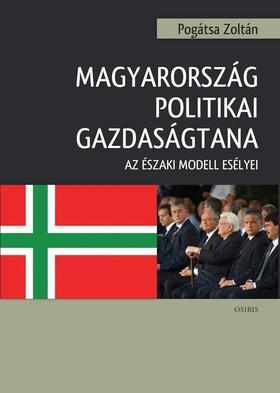 Pogátsa Zoltán - Magyarország politikai gazdaságtana. Az északi modell esélyei