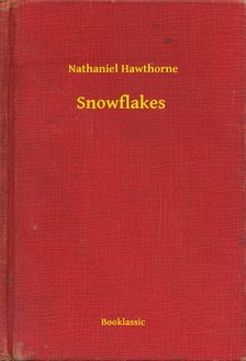 Nathaniel Hawthorne - Snowflakes [eKönyv: epub, mobi]