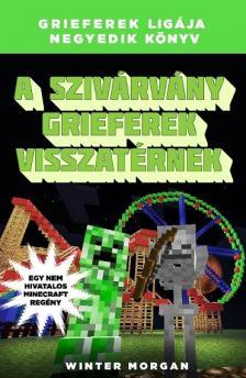 Winter Morgan - A szivárvány grieferek visszatérnek - Grieferek ligája 4. Egy nem hivatalos Minecraft regény