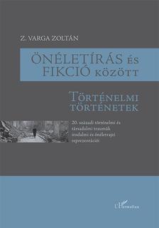 Z. Varga Zoltán - Önéletírás és fikció között - Történelmi történetek