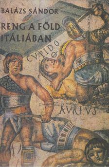 Balázs Sándor - Reng a föld Itáliában [antikvár]