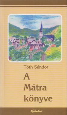 Tóth Sándor - A Mátra könyve [antikvár]