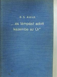 """B. S. Aldrich - """"...és lámpást adott kezembe az Úr"""" [antikvár]"""