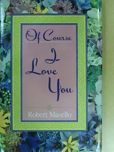 Robert Masello - Of Course I Love You [antikvár]