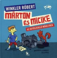Winkler Róbert - Baranyai B. András - Márton és Micike az autószerelő műhelyben