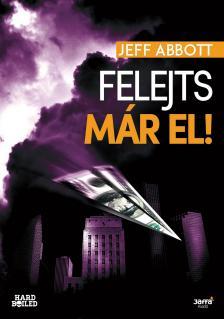 Jeff Abbott - Felejts már el!