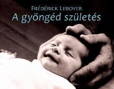 Frederick Leboyer - A gyöngéd születés