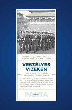 Szerkesztette: Salát Gergely - Szakáli Máté - Szilágyi Zsolt - Veszélyes vizeken - Biztonság és bizonytalanság a Távol-Keleten