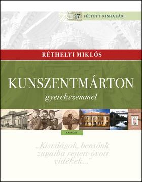 Réthelyi Miklós - Kunszentmárton gyerekszemmel