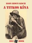 Egon Erwin Kisch - A titkos Kína [eKönyv: epub, mobi]