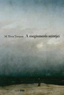 M. Tóth Tivadar - A megismerés szintjei - Haikufüzér utazóknak