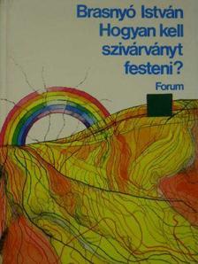 Brasnyó István - Hogyan kell szivárványt festeni? [antikvár]