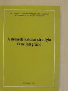 Bakondi György - A nemzeti katonai stratégia és az integráció [antikvár]