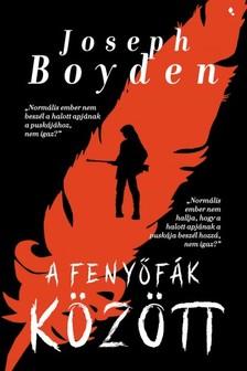 Joseph Boyden - Fenyőfák között [eKönyv: epub, mobi]