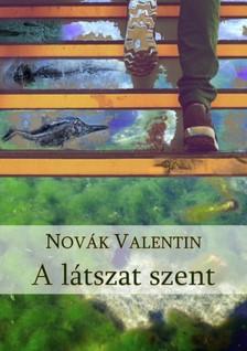 Novák Valentin - A látszat szent [eKönyv: epub, mobi]
