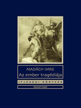 MADÁCH IMRE - Az ember tragédiája