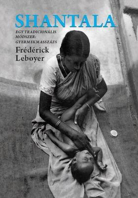 Frederick Leboyer - Shantala - Egy tradicionális módszer: gyermekmasszázs