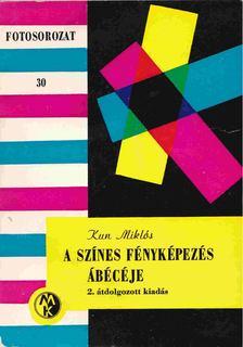 Kun Miklós - A színes fényképezés ábécéje [antikvár]