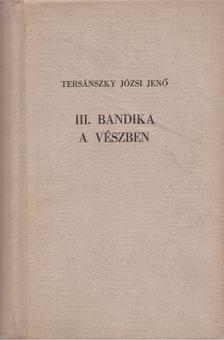TERSÁNSZKY JÓZSI JENŐ - III. Bandika a vészben [antikvár]