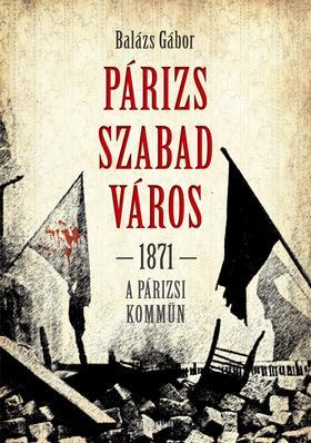 Balázs Gábor - Párizs szabad város - 1871