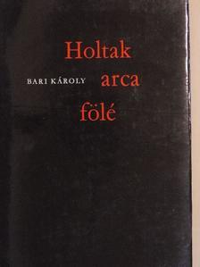 Bari Károly - Holtak arca fölé [antikvár]
