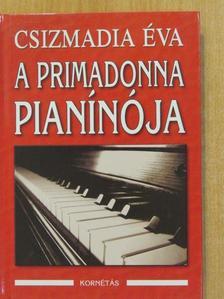 Csizmadia Éva - A primadonna pianínója (aláírt példány) [antikvár]