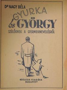 Dr. Nagy Béla - Gyurka és György [antikvár]