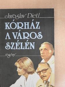 Jaroslav Dietl - Kórház a város szélén [antikvár]