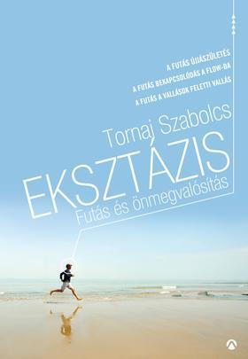 Tornai Szabolcs - Eksztázis - Futás és önmegvalósítás(futóaforizmák)