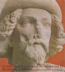 Horváth Miklós - Le chateau royal de Buda au Moyen-age et ses statues gothiques [antikvár]
