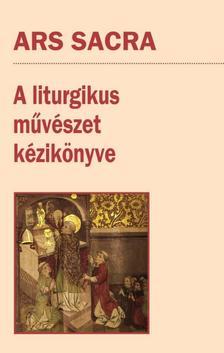 Ars Sacra - A liturgikus művészet kézikönyve