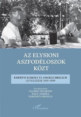 Valerio Severino-Nagy Andrea-Varsányi Orsolya (szerk.) - Az elysioni aszfodéloszok közt - Kerényi Károly és Angelo Brelich levelezése 1935-1959