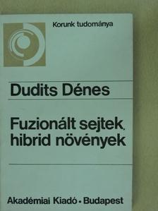 Dudits Dénes - Fuzionált sejtek, hibrid növények [antikvár]