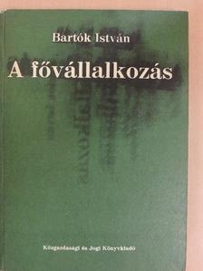 Bartók István - A fővállalkozás [antikvár]