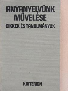 B. Gergely Piroska - Anyanyelvünk művelése [antikvár]
