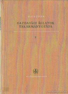 Baintner Károly - Gazdasági állatok takarmányozása II. [antikvár]