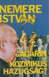NEMERE ISTVÁN - Gagarin = Kozmikus hazugság? [antikvár]